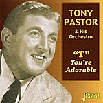 """Tony Pastor & His Orchestra """"T"""" You're Adorable"""