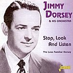 Jimmy Dorsey & His Orchestra Stop, Look And Listen - The Less Familiar Dorsey