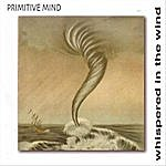 Primitive Mind Whispered In The Wind