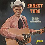 Ernest Tubb The Singer, The Writer, The Country Pioneer