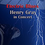 Henry Gray Electric Blues: Henry Gray In Concert