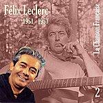 Félix Leclerc La Chanson Française De Félix Leclerc: 1951 - 1957, Vol. 2