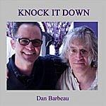 Dan Barbeau Knock It Down