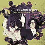 Rusty Anderson Until We Meet Again
