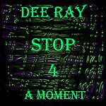 Dee Ray Stop 4 A Moment (Club Version)