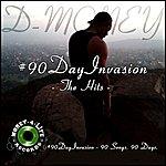 D Money #90dayinvasion - The Hits
