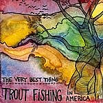 Trout Fishing In America The Very Best Thing