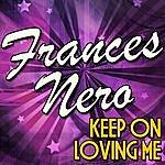 Frances Nero Keep On Loving Me