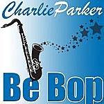 Charlie Parker Be Bop