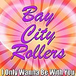 Bay City Rollers I Only Wanna Be With You