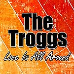 The Troggs Love Is All Around