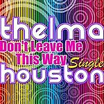 Thelma Houston Don't Leave Me This Way - Single