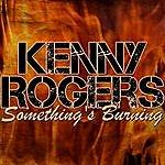 Kenny Rogers Something's Burning