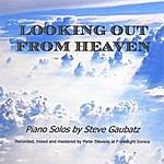 Steve Gaubatz Looking Out From Heaven