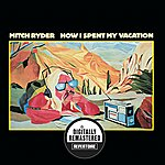 Mitch Ryder How I Spent My Vacation (Digitally Remastered Version)