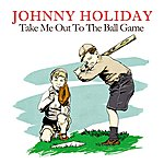 Johnny Holiday Take Me Out To The Ball Game (Remastered)