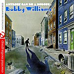 Bobby Williams Anybody Can Be A Nobody (Remastered)