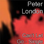 Peter London Can't Let Go - Single