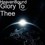 Heaven Bound Glory To Thee