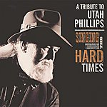 Magpie Singing Through The Hard Times: A Tribute To Utah Phillips