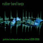 Rubber Band Banjo Junk Dna: B-Sides And Rarities, Vol. 1 (2001-2005)