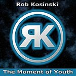 Rob Kosinski The Moment Of Youth