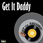 Off The Record Get It Daddy - Single