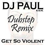DJ Paul Get So Violent (Dubstep Mix) - Single