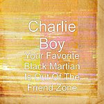 Charlie Boy Your Favorite Black Martian Is Out Of The Friend Zone