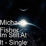Michael Fisher IM Still At It - Single