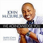 John McClure We Acknowledge You
