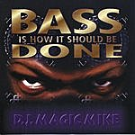 DJ Magic Mike Bass Is How It Should Be Done