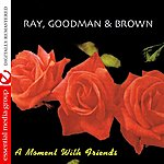 Ray, Goodman & Brown A Moment With Friends (Remastered)