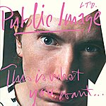 Public Image Ltd. This Is What You Want . . . This Is What You Get (2011 - Remaster)