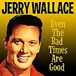 Jerry Wallace Even The Bad Times Are Good