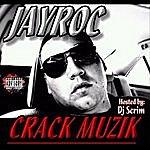 Jay Roc Crack Muzik (Feat. Dj Scrim)