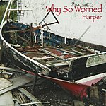 Harper Why So Worried