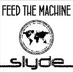 Slyde Feed The Machine