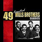The Mills Brothers 49 Essential Mills Brothers Classics