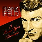 Frank Ifield I Love You Because