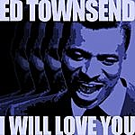 Ed Townsend I Will Love You