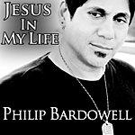 Philip Bardowell Jesus In My Life - Single