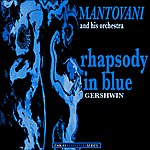 Mantovani & His Orchestra Mantovani And His Orchestra: Rhapsody In Blue (Remastered)