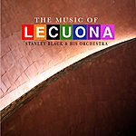 Stanley Black The Music Of Lecuona: The Best Compositions Of Ernesto Lecuona (Remastered)