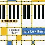 Mary Lou Williams A Keyboard History (Remastered)