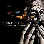 Silent Hill Break Me To Pieces