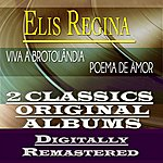 Elis Regina Viva A Brotolândia / Poema De Amor (2 Classics Original Albums - Digitally Remastered)