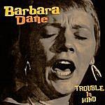 Barbara Dane Trouble In Mind