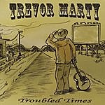 Trevor Marty Troubled Times
