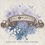 Soul Purpose How Can I Keep From Singing